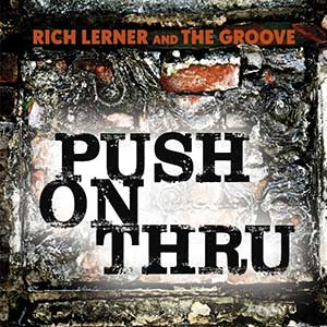 PUSH ON THRU new album by Rich Lerner & the Groove